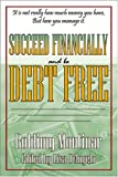 Succeed Financially and Be Debt Free, Roldimy Montinar, 0741420244