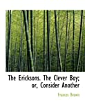 The Ericksons the Clever Boy; or, Consider Another, Frances Brown, 0554757087