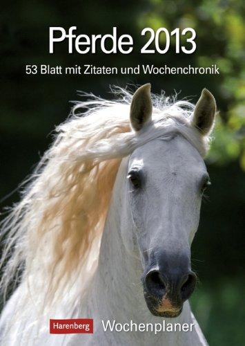 Pferde 2013: Harenberg Wochenplaner. 53 Blatt mit Zitaten und Wochenchronik