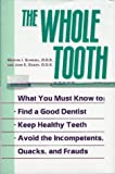 The Whole Tooth: How To Find A Good Dentist, Keep Healthy Teeth, And Avoid The Incompetents, Quacks, And Frauds