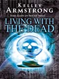 Front cover for the book Living with the Dead by Kelley Armstrong