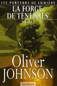 Les Porteurs de lumière, Tome 2 : La forge de ténèbres : Tome 2 par Oliver Johnson