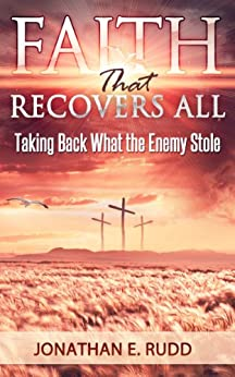 Faith That Recovers All - Taking Back What the Enemy Stole by [Rudd, Jonathan E.]