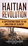 img - for Haitian Revolution: A Captivating Guide to the Abolition of Slavery book / textbook / text book