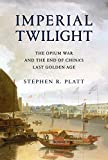 Imperial Twilight: The Opium War and the End of China