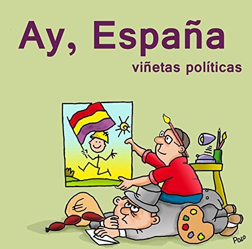 Descargar Libro Ay, España: Viñetas Políticas. Leopoldo Peña Alonso