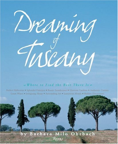 (Dreaming of Tuscany: Where to Find the Best There Is: Perfect Hilltowns; Splendid Palazzos; Rustic Farmhouses; Glorious Gardens; Authentic Cuisine; Great Wines; Intriguing Shops;)