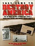 They Came to Destroy America: The FBI Goes to War Against Nazi Spies & Saboteurs During World War 2