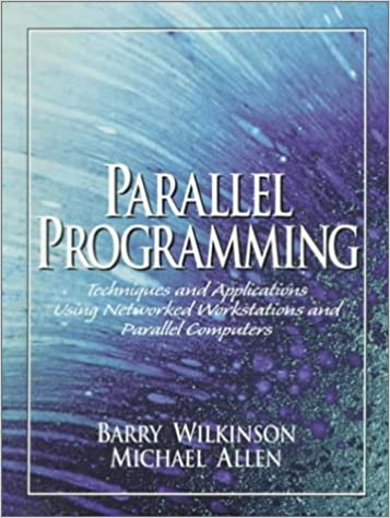 Parallel Programming Techniques and Applications Using Networked Workstations and Parallel Computers