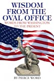 Wisdom from the Oval Office : George Washington to the Present, Pierce Word, 1933909447
