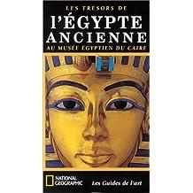 TRÉSORS DE L'ÉGYPTE ANCIENNE AU MUSÉE ÉGYPTIEN DU CAIRE