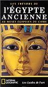 Les Trésors de l'Egypte ancienne au musée égyptien du Caire par National Geographic Society