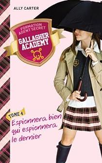 Gallagher Academy, tome 4 : Espionnera bien qui espionnera le dernier par Carter