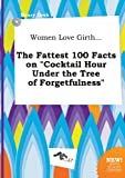 img - for Women Love Girth... the Fattest 100 Facts on Cocktail Hour Under the Tree of Forgetfulness book / textbook / text book