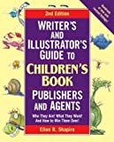 Writer's & Illustrator's Guide to Children's Book Publishers and Agents: Who They Are! What They Want! And How to Win Them Over! (Writer's & Illustrator's Guide to Children's Book Publishers & Agents)