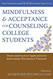 Mindfulness and Acceptance for Counseling College Students : Theory and Practical Applications for Intervention, Prevention, and Outreach, Pistorello, Jacqueline, 1608822222