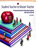 img - for Student Teacher to Master Teacher: A Practical Guide for Educating Students with Special Needs (4th Edition) book / textbook / text book