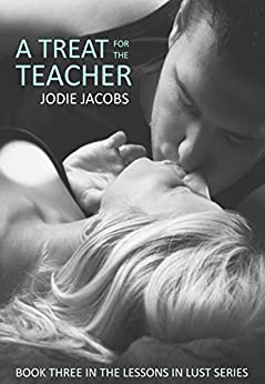 A Treat for the Teacher (Lessons in Lust Book 3) by [Jacobs, Jodie]