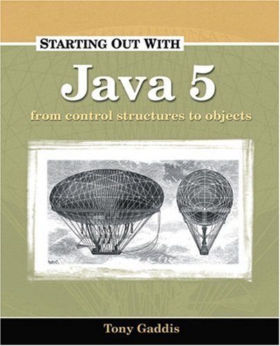 Starting Out with Java 5: Control Structures to Objects