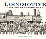 Locomotive: Building an Eight-Wheeler