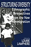 Structuring Diversity: Ethnographic Perspectives on the New Immigration