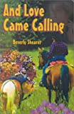 And Love Came Calling, Beverly Shearer, 1883061229