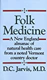 Product review for Folk Medicine: A New England Almanac of Natural Health Care From a Noted Vermont Country Doctor