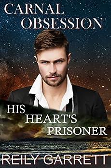 Carnal Obsession: His Heart's Prisoner by [Garrett, Reily]