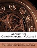 Archiv Des Criminalrechts, Volume 1, Ernst Ferdinand Klein and Gallus Aloys Kaspar Kleinschrod, 1143834313