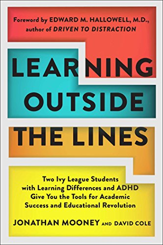 Learning Outside The Lines: Two Ivy League Students With Learning Disabilities And Adhd Give You The Tools F