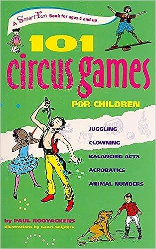 Book 101 Circus Games for Children: JugglingClowningBalancing ActsAcrobaticsAnimal Numbers (SmartFun Activity Books)