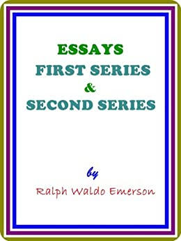 emerson essays first series history Ralph waldo emerson, american essayist, poet, and philosopher essays: first series as corrected and published in 1847 first published as essays, 1841 this site contains html.