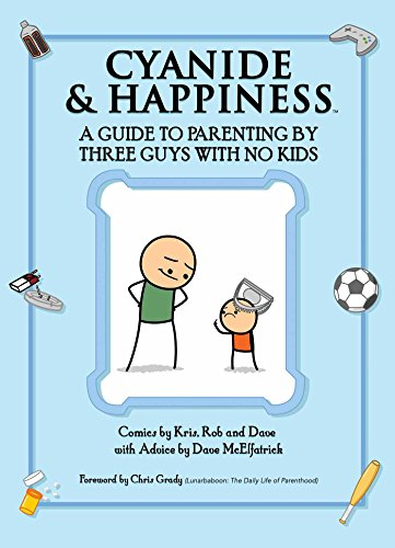 Cyanide & Happiness: A Guide to Parenting by Three Guys with No Kids (Happiness And Cyanide Calendar)