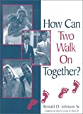 How Can Two Walk on Together?, Ronald D. Johnson, 0967598702