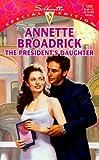 The President's Daughter, Annette Broadrick, 0373242263