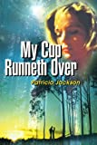 My Cup Runneth Over, Patricia Jackson, 0595154387