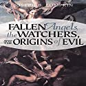 Fallen Angels, the Watchers, and the Origins of Evil Audiobook by Joseph Lumpkin Narrated by Matthew Weller