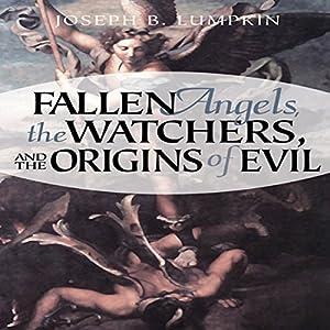 Fallen Angels, the Watchers, and the Origins of Evil Audiobook