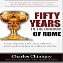Fifty Years in the Church of Rome Audiobook by Charles Chiniquy Narrated by Dan Kassis