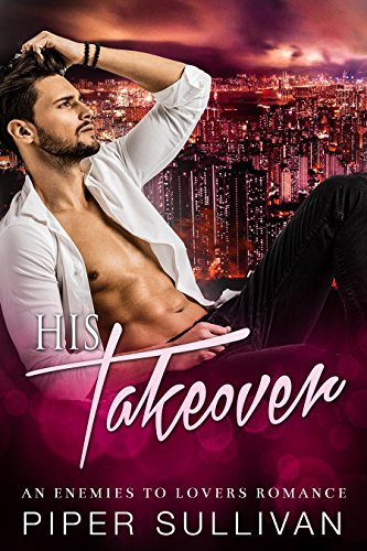 His Takeover: An Enemies to Lovers Romance (Boardroom Games Book -