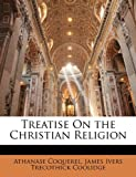 Treatise on the Christian Religion, Athanase Coquerel and James Ivers Trecothick Coolidge, 1141577399