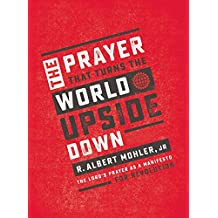The Prayer That Turns the World Upside Down: The Lord's Prayer as a Manifesto for Revolution