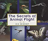 The Secrets of Animal Flight, Nick Bishop and Nic Bishop, 0395778484