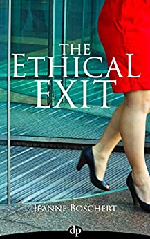 The Ethical Exit: Transition Your Work and Love Your Life by [Boschert, Jeanne]