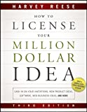 How to License Your Million Dollar Idea: Cash In On Your Inventions, New Product Ideas, Software, Web Business Ideas, And More