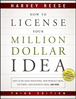 How to License Your Million Dollar Idea: Cash In On Your Inventions, New Product Ideas, Software, Web Business Ideas, And More by [Reese, Harvey]