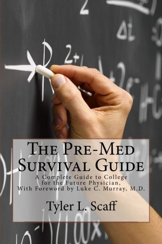 The Pre-Med Survival Guide: A Complete Guide to College for the Future Physician
