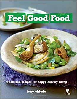 Feel good food wholefood recipes for happy healthy living tony feel good food wholefood recipes for happy healthy living tony chiodo 9781742704913 amazon books forumfinder Gallery