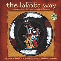 Lakota Way: Native American Wisdom on Ethics and Character 2015 Wall Calendar