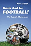 Thank God for Football! - the Illustrated Companion, Lupson and Peter Lupson, 0281063699
